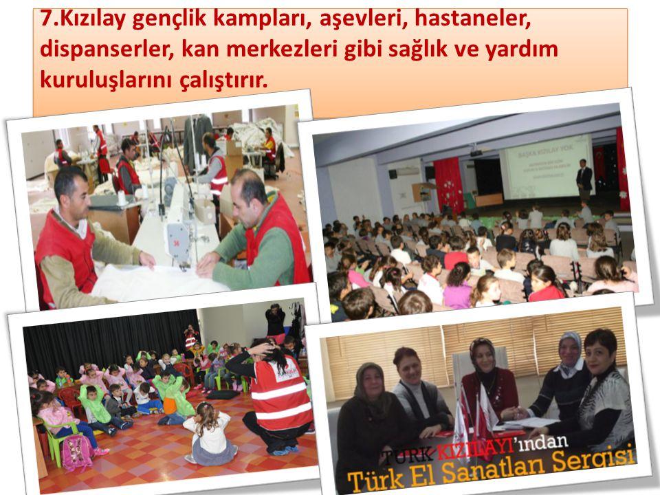 7.Kızılay gençlik kampları, aşevleri, hastaneler, dispanserler, kan merkezleri gibi sağlık ve yardım kuruluşlarını çalıştırır.