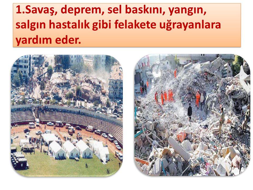 2.Felakete uğrayanların barınmaları için çadır, battaniye yiyecek, giyecek dağıtır.