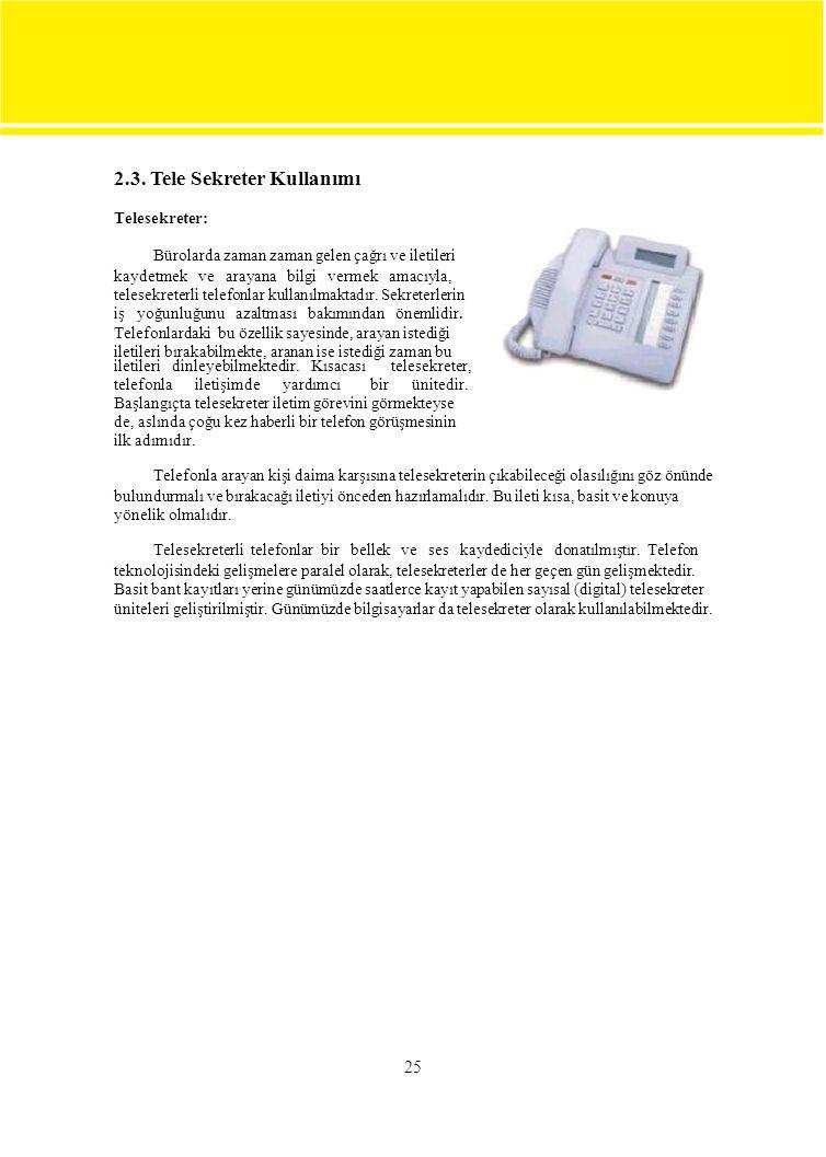 2.3. Tele Sekreter Kullanımı Telesekreter: Bürolarda zaman zaman gelen çağrı ve iletileri kaydetmek ve arayana bilgi vermek amacıyla, telesekreterli t