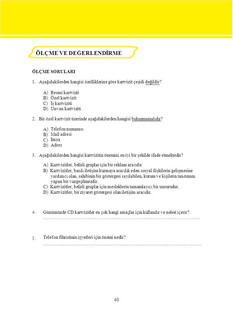 A) B) C) D) Resmi kartvizit Özel kartvizit İş kartviziti Unvan kartviziti 2. Bir özel kartvizit üzerinde aşağıdakilerden hangisi bulunmamalıdır? A) B)
