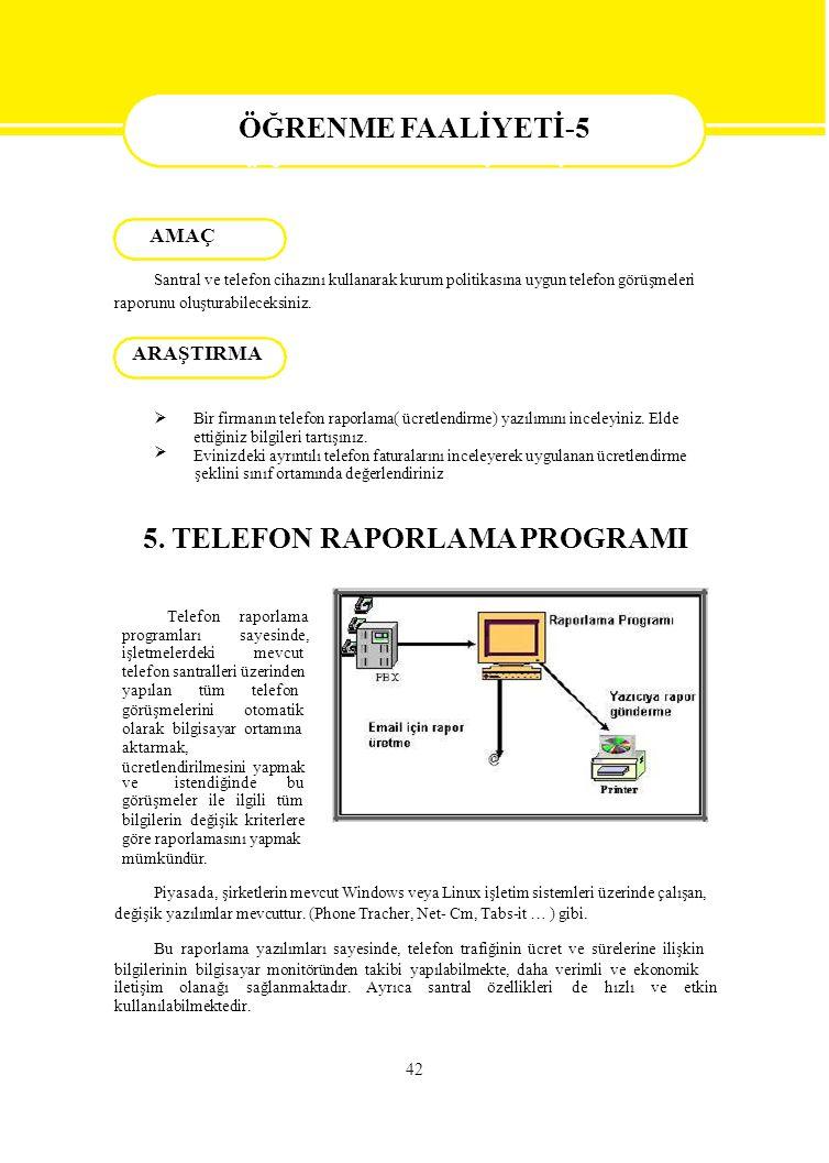  Bir firmanın telefon raporlama( ücretlendirme) yazılımını inceleyiniz. Elde ettiğiniz bilgileri tartışınız. Evinizdeki ayrıntılı telefon faturala