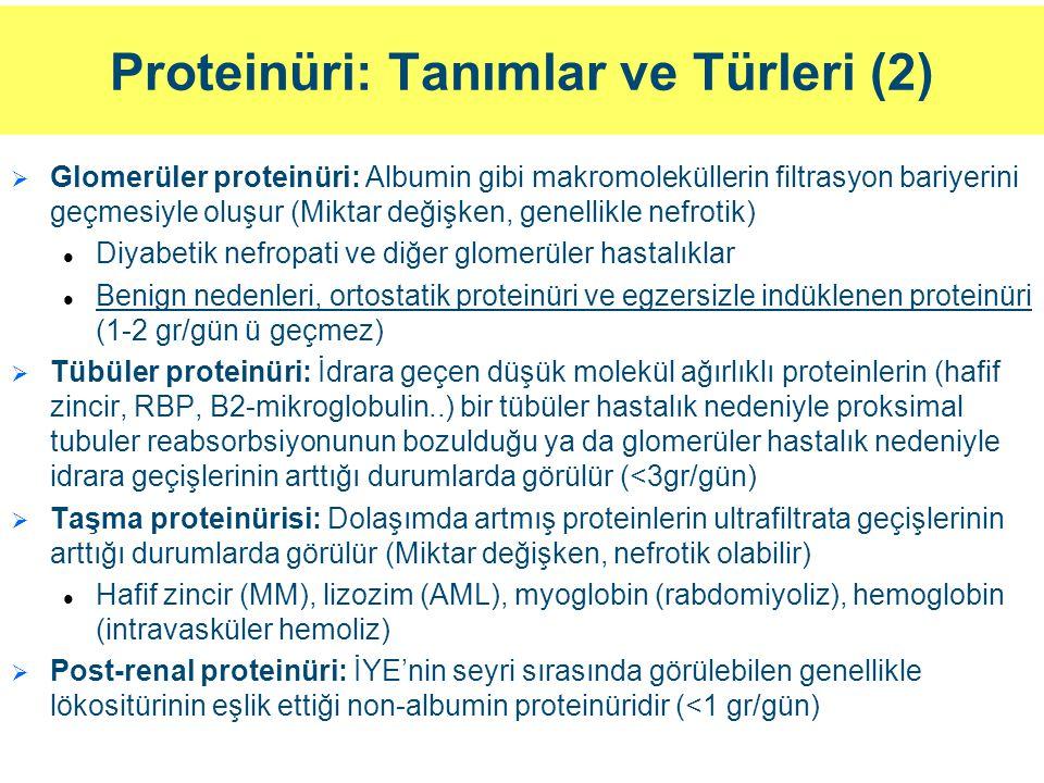 Proteinüri: Tanımlar ve Türleri (2)   Glomerüler proteinüri: Albumin gibi makromoleküllerin filtrasyon bariyerini geçmesiyle oluşur (Miktar değişken