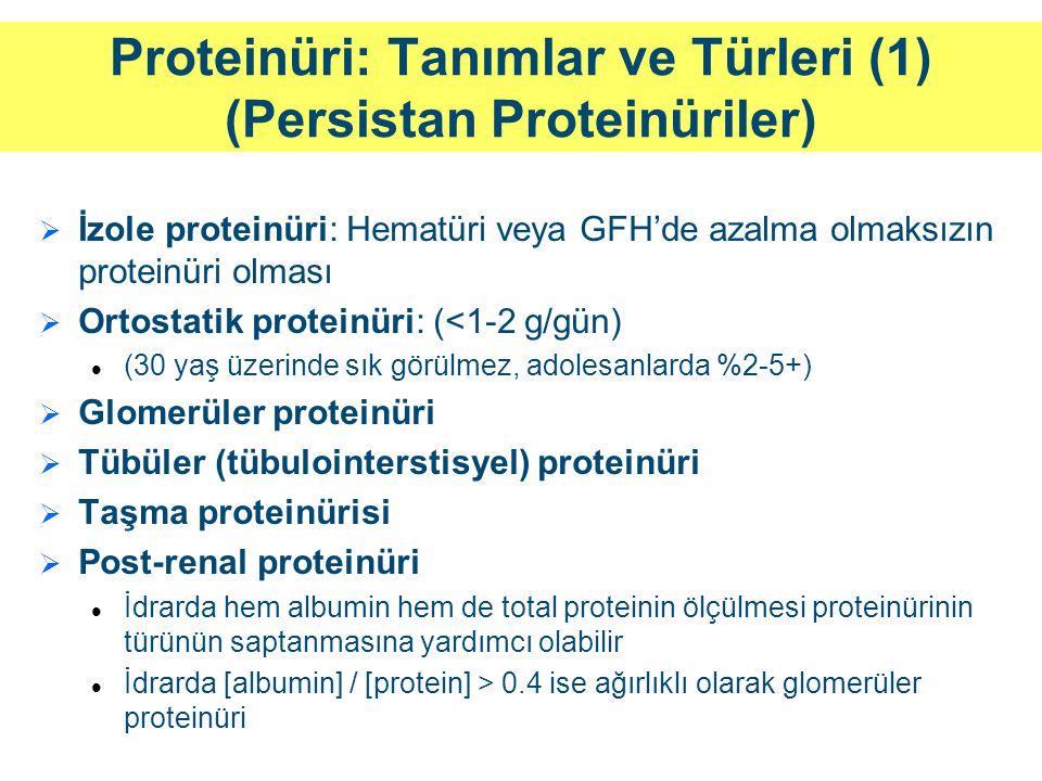Proteinüri: Tanımlar ve Türleri (2)   Glomerüler proteinüri: Albumin gibi makromoleküllerin filtrasyon bariyerini geçmesiyle oluşur (Miktar değişken, genellikle nefrotik) Diyabetik nefropati ve diğer glomerüler hastalıklar Benign nedenleri, ortostatik proteinüri ve egzersizle indüklenen proteinüri (1-2 gr/gün ü geçmez)   Tübüler proteinüri: İdrara geçen düşük molekül ağırlıklı proteinlerin (hafif zincir, RBP, B2-mikroglobulin..) bir tübüler hastalık nedeniyle proksimal tubuler reabsorbsiyonunun bozulduğu ya da glomerüler hastalık nedeniyle idrara geçişlerinin arttığı durumlarda görülür (<3gr/gün)   Taşma proteinürisi: Dolaşımda artmış proteinlerin ultrafiltrata geçişlerinin arttığı durumlarda görülür (Miktar değişken, nefrotik olabilir) Hafif zincir (MM), lizozim (AML), myoglobin (rabdomiyoliz), hemoglobin (intravasküler hemoliz)   Post-renal proteinüri: İYE'nin seyri sırasında görülebilen genellikle lökositürinin eşlik ettiği non-albumin proteinüridir (<1 gr/gün)