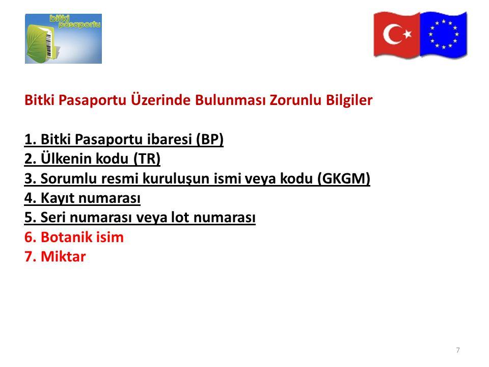 Bitki Pasaportu Üzerinde Bulunması Zorunlu Bilgiler 1. Bitki Pasaportu ibaresi (BP) 2. Ülkenin kodu (TR) 3. Sorumlu resmi kuruluşun ismi veya kodu (GK