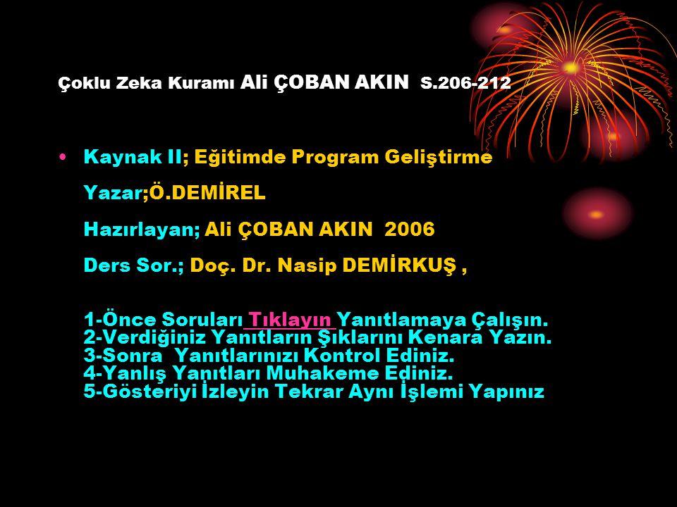 Çoklu Zeka Kuramı Ali ÇOBAN AKIN S.206-212 Kaynak II; Eğitimde Program Geliştirme Yazar;Ö.DEMİREL Hazırlayan; Ali ÇOBAN AKIN 2006 Ders Sor.; Doç. Dr.