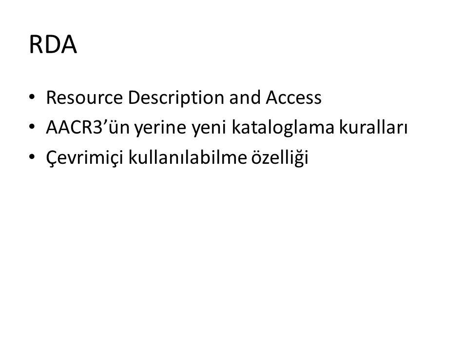 RDA Resource Description and Access AACR3'ün yerine yeni kataloglama kuralları Çevrimiçi kullanılabilme özelliği