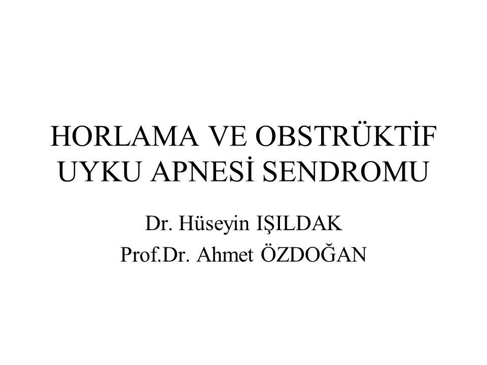 HORLAMA VE OBSTRÜKTİF UYKU APNESİ SENDROMU Dr. Hüseyin IŞILDAK Prof.Dr. Ahmet ÖZDOĞAN
