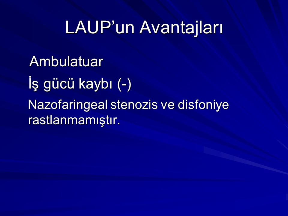 LAUP'un Avantajları Ambulatuar Ambulatuar İş gücü kaybı (-) Nazofaringeal stenozis ve disfoniye rastlanmamıştır.