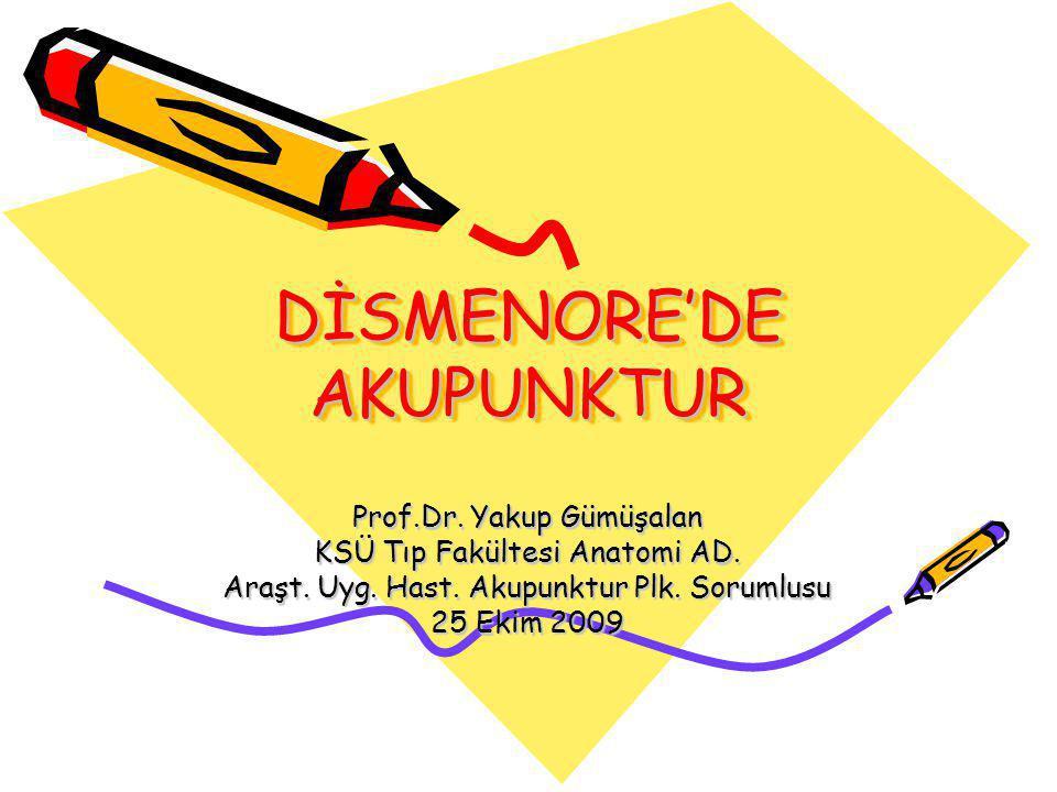 DİSMENORE'DE AKUPUNKTUR Prof.Dr. Yakup Gümüşalan KSÜ Tıp Fakültesi Anatomi AD. Araşt. Uyg. Hast. Akupunktur Plk. Sorumlusu 25 Ekim 2009