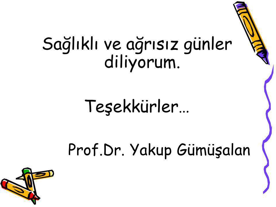 Sağlıklı ve ağrısız günler diliyorum. Teşekkürler… Prof.Dr. Yakup Gümüşalan
