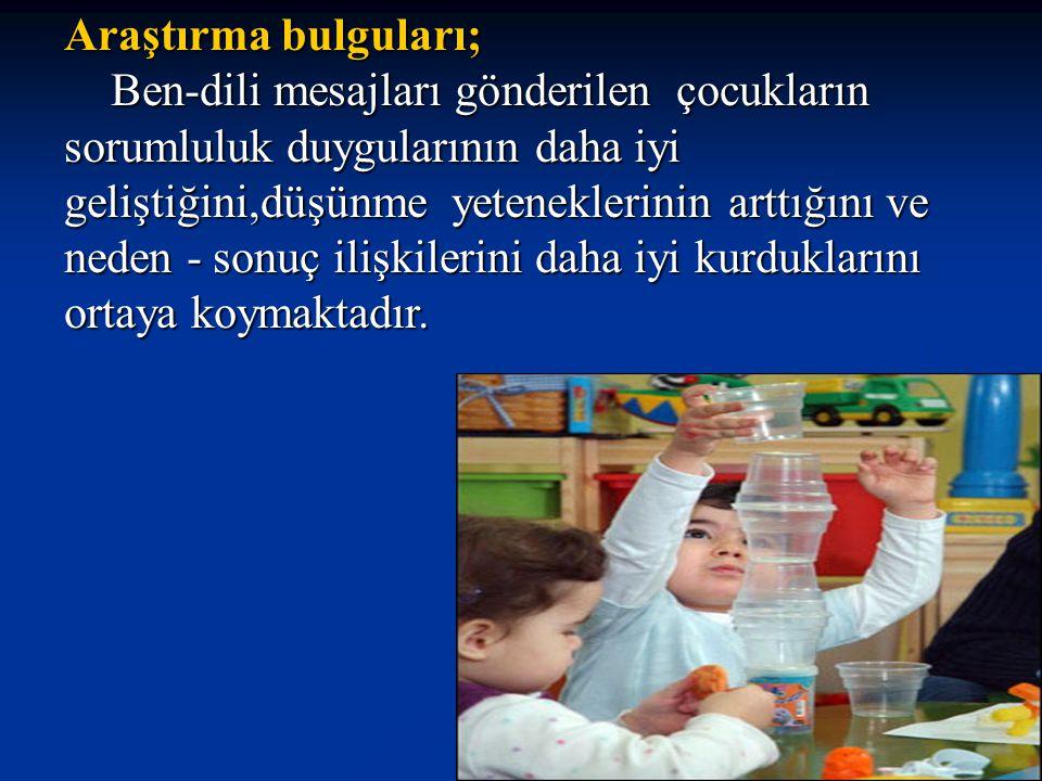 Araştırma bulguları; Ben-dili mesajları gönderilen çocukların sorumluluk duygularının daha iyi geliştiğini,düşünme yeteneklerinin arttığını ve Ben-dil