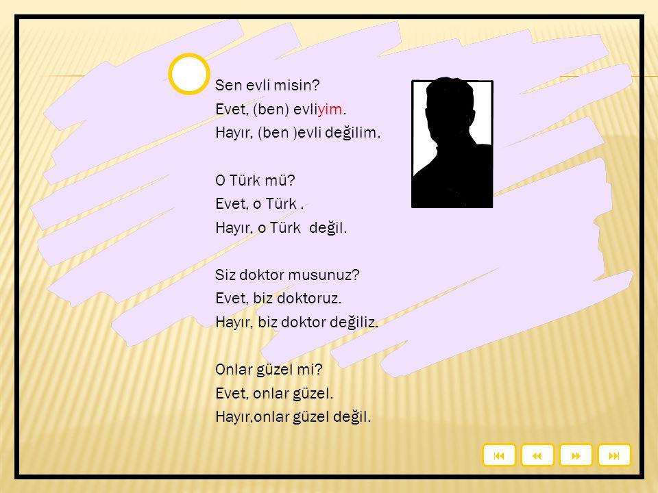 Listen and answer.Sen evli misin. … Sen Türk müsün.