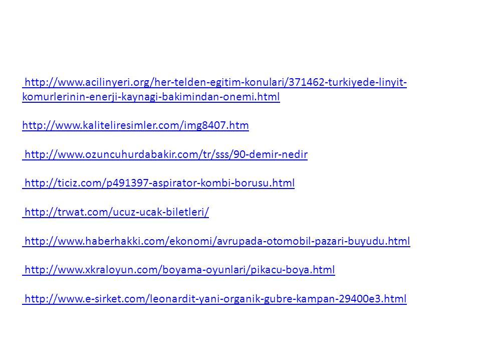 http://www.acilinyeri.org/her-telden-egitim-konulari/371462-turkiyede-linyit- komurlerinin-enerji-kaynagi-bakimindan-onemi.html http://www.kalitelires