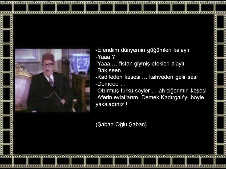 Dat diri dat dat … dat diri dat dat … dat diri dat dat … daa daaaaa (Şaban Oğlu Şaban)