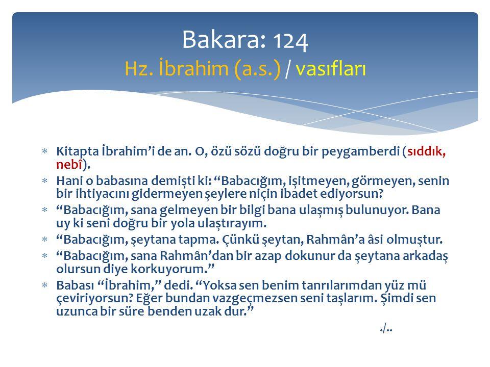  Kitapta İbrahim'i de an.O, özü sözü doğru bir peygamberdi (sıddık, nebî).