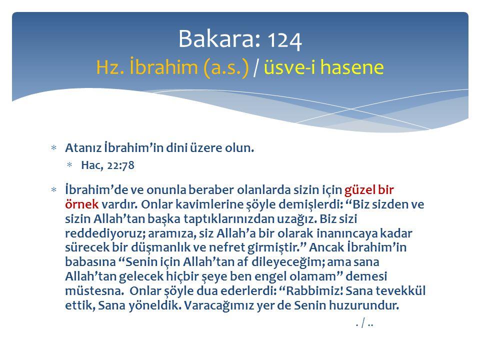  Atanız İbrahim'in dini üzere olun.
