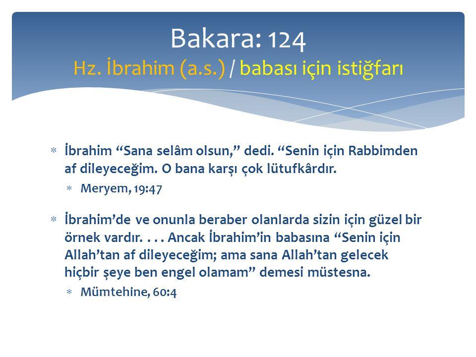  İbrahim Sana selâm olsun, dedi. Senin için Rabbimden af dileyeceğim.