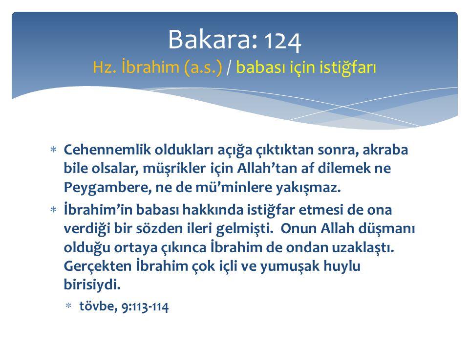  Cehennemlik oldukları açığa çıktıktan sonra, akraba bile olsalar, müşrikler için Allah'tan af dilemek ne Peygambere, ne de mü'minlere yakışmaz.