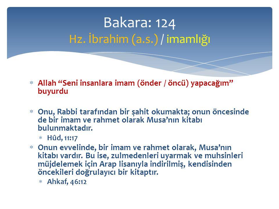  Allah Seni insanlara imam (önder / öncü) yapacağım buyurdu  Onu, Rabbi tarafından bir şahit okumakta; onun öncesinde de bir imam ve rahmet olarak Musa'nın kitabı bulunmaktadır.