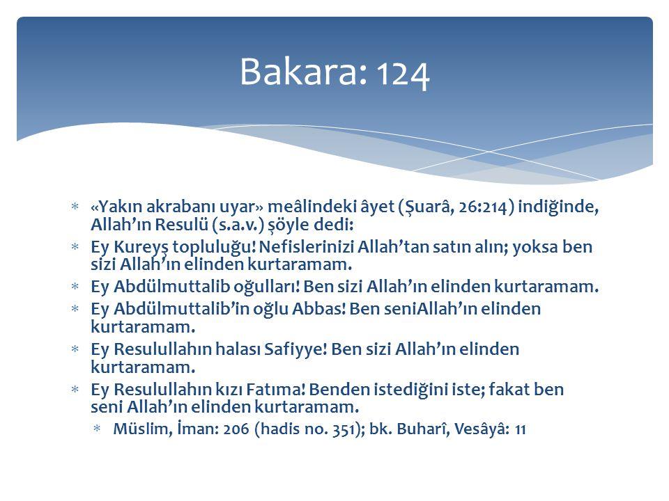  «Yakın akrabanı uyar» meâlindeki âyet (Şuarâ, 26:214) indiğinde, Allah'ın Resulü (s.a.v.) şöyle dedi:  Ey Kureyş topluluğu.