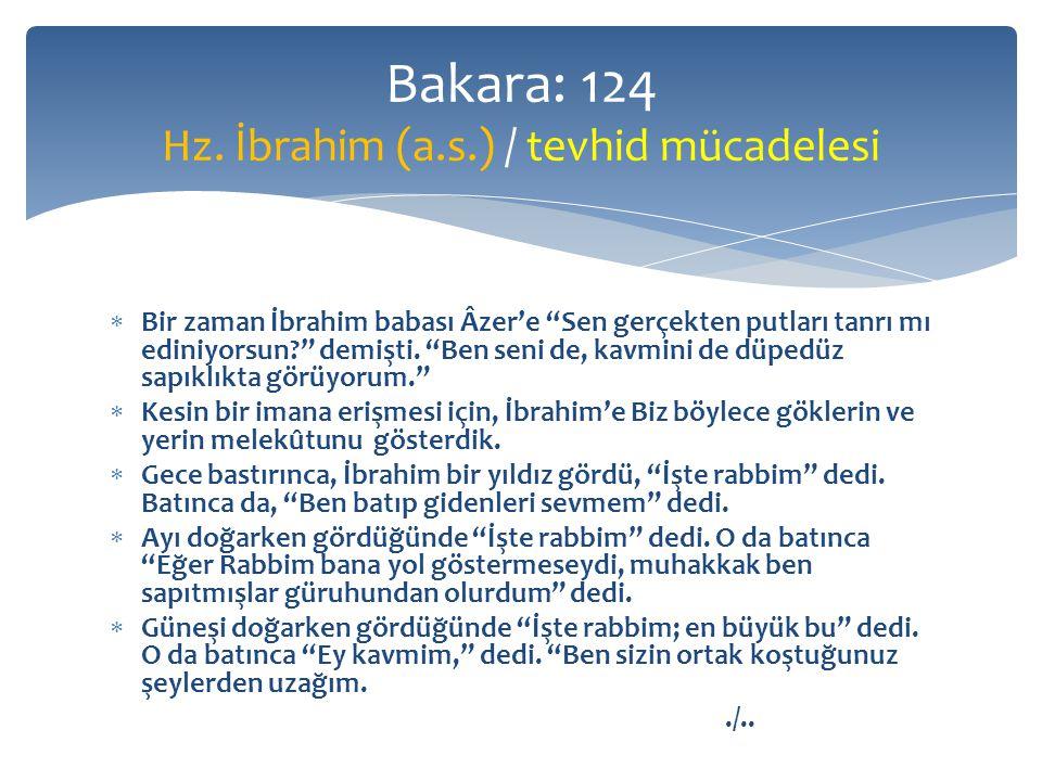  Bir zaman İbrahim babası Âzer'e Sen gerçekten putları tanrı mı ediniyorsun? demişti.