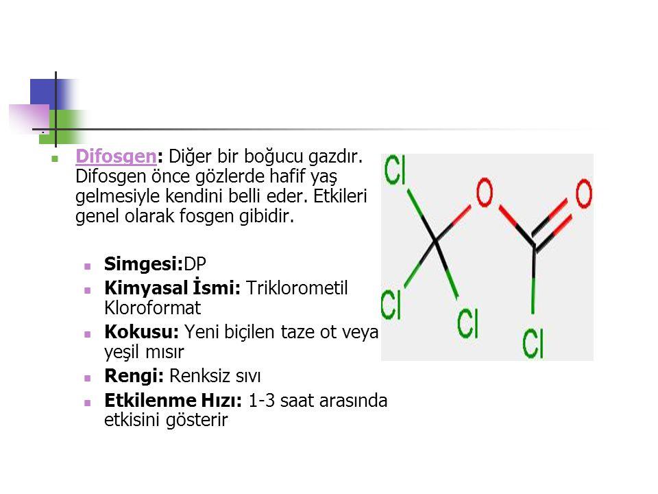 Difosgen: Diğer bir boğucu gazdır. Difosgen önce gözlerde hafif yaş gelmesiyle kendini belli eder. Etkileri genel olarak fosgen gibidir. Difosgen Simg