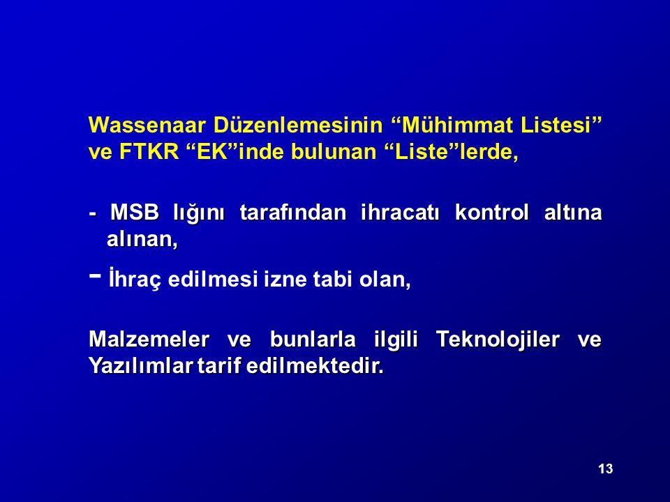 """13 Wassenaar Düzenlemesinin """"Mühimmat Listesi"""" ve FTKR """"EK""""inde bulunan """"Liste""""lerde, - MSB lığını tarafından ihracatı kontrol altına alınan, - - İhra"""