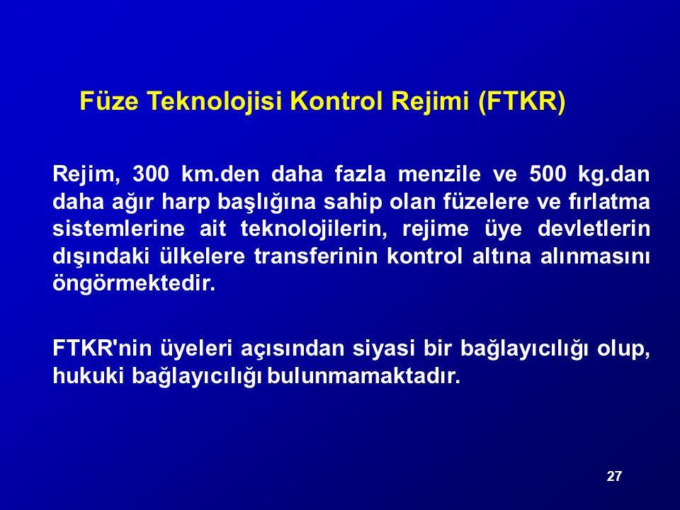 27 Füze Teknolojisi Kontrol Rejimi (FTKR) Rejim, 300 km.den daha fazla menzile ve 500 kg.dan daha ağır harp başlığına sahip olan füzelere ve fırlatma