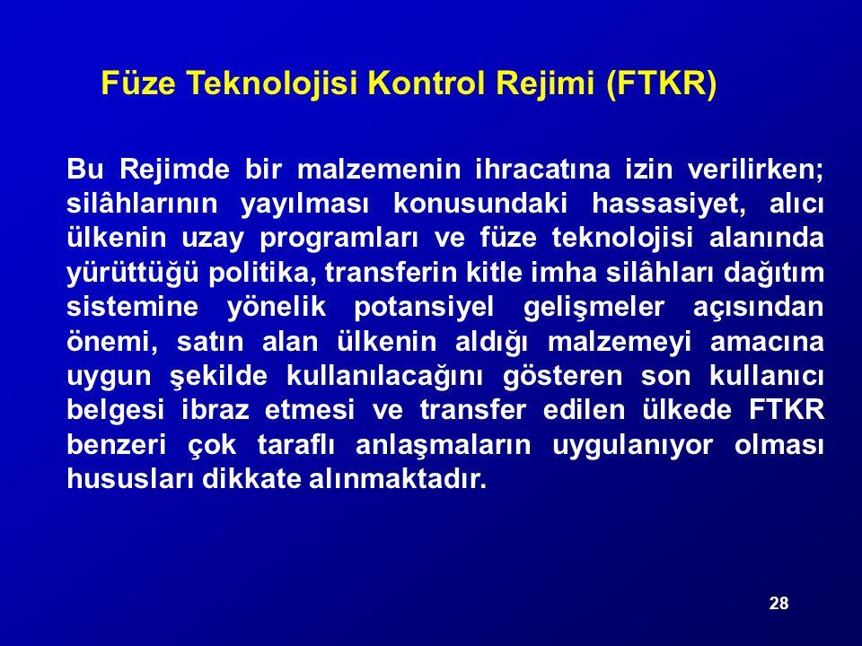 28 Füze Teknolojisi Kontrol Rejimi (FTKR) Bu Rejimde bir malzemenin ihracatına izin verilirken; silâhlarının yayılması konusundaki hassasiyet, alıcı ü