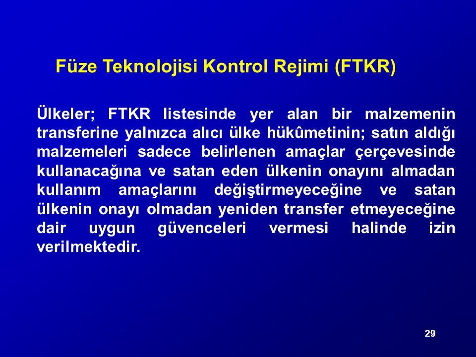 29 Füze Teknolojisi Kontrol Rejimi (FTKR) Ülkeler; FTKR listesinde yer alan bir malzemenin transferine yalnızca alıcı ülke hükûmetinin; satın aldığı m