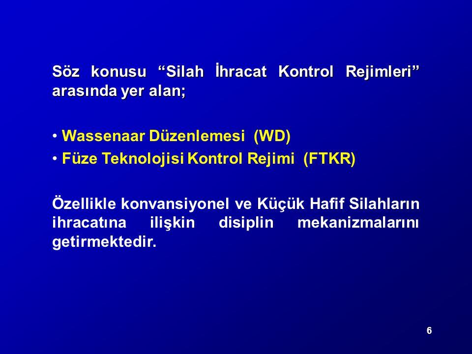"""6 Söz konusu """"Silah İhracat Kontrol Rejimleri"""" arasında yer alan; Wassenaar Düzenlemesi (WD) Füze Teknolojisi Kontrol Rejimi (FTKR) Özellikle konvansi"""