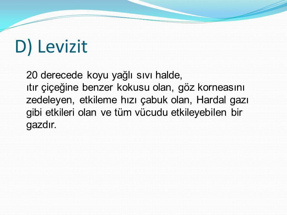 D) Levizit 20 derecede koyu yağlı sıvı halde, ıtır çiçeğine benzer kokusu olan, göz korneasını zedeleyen, etkileme hızı çabuk olan, Hardal gazı gibi e