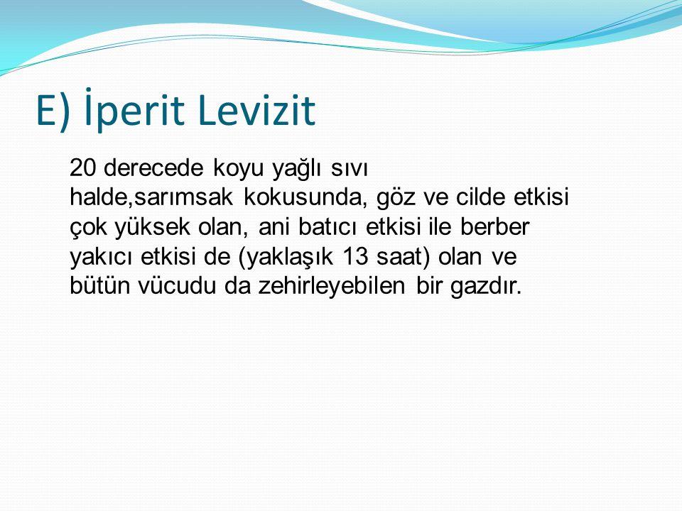 E) İperit Levizit 20 derecede koyu yağlı sıvı halde,sarımsak kokusunda, göz ve cilde etkisi çok yüksek olan, ani batıcı etkisi ile berber yakıcı etkis
