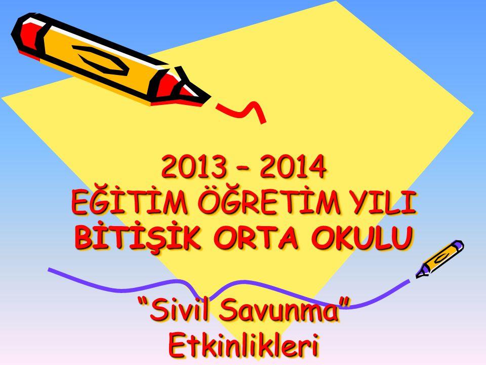"""2013 – 2014 EĞİTİM ÖĞRETİM YILI BİTİŞİK ORTA OKULU """"Sivil Savunma"""" Etkinlikleri"""