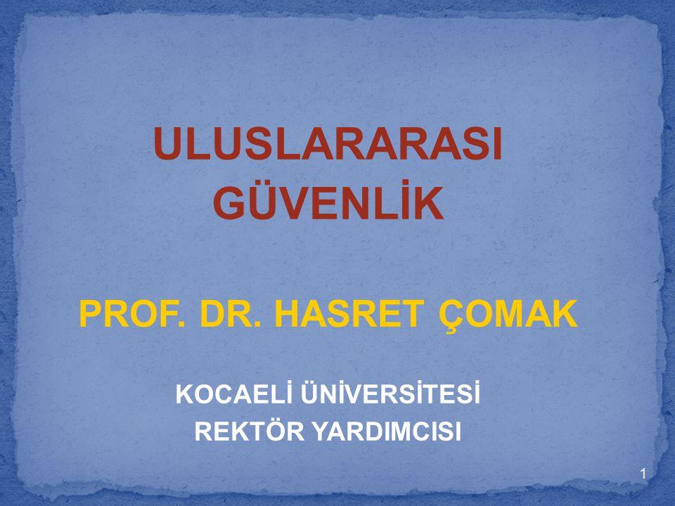 ULUSLARARASI GÜVENLİK PROF. DR. HASRET ÇOMAK KOCAELİ ÜNİVERSİTESİ REKTÖR YARDIMCISI 1
