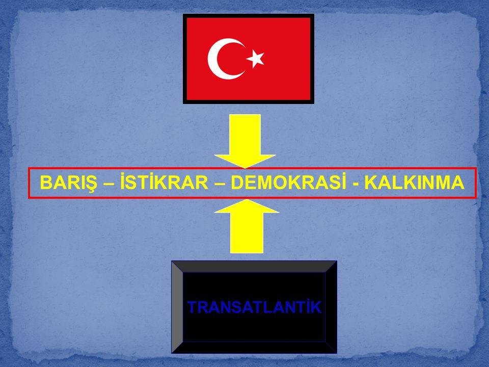 BARIŞ – İSTİKRAR – DEMOKRASİ - KALKINMA TRANSATLANTİK