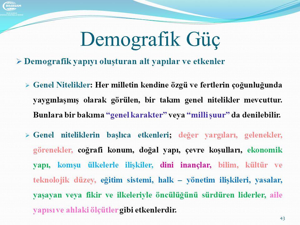 Demografik Güç  Demografik yapıyı oluşturan alt yapılar ve etkenler  Genel Nitelikler: Her milletin kendine özgü ve fertlerin çoğunluğunda yaygınlaş