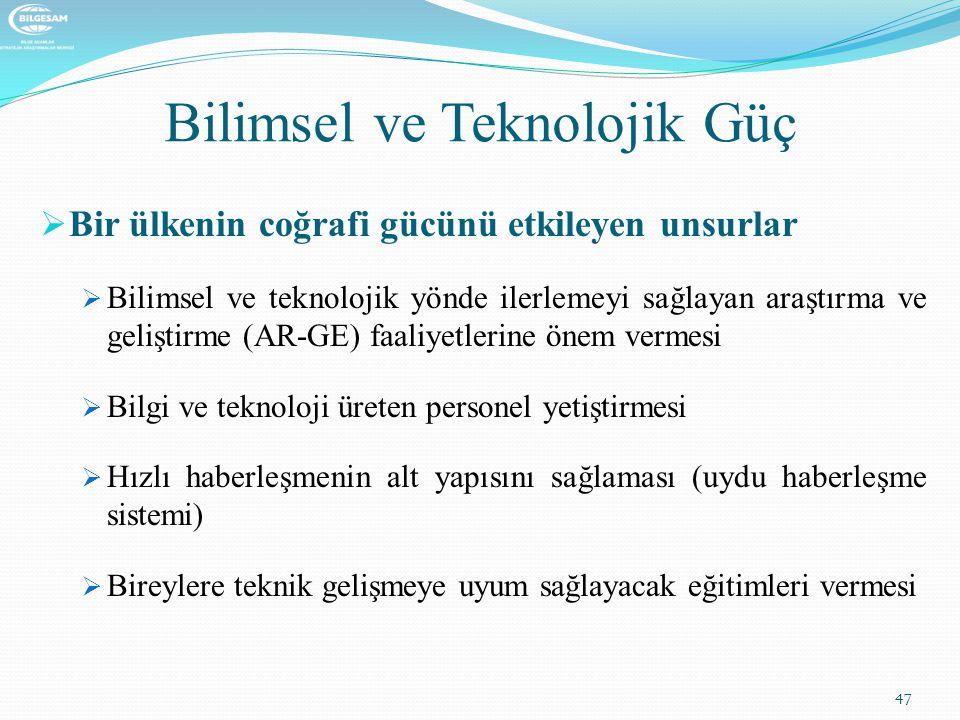 Bilimsel ve Teknolojik Güç  Bir ülkenin coğrafi gücünü etkileyen unsurlar  Bilimsel ve teknolojik yönde ilerlemeyi sağlayan araştırma ve geliştirme