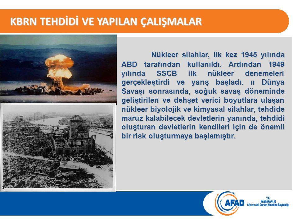 KBRN TEHDİDİ VE YAPILAN ÇALIŞMALAR Nükleer silahlar, ilk kez 1945 yılında ABD tarafından kullanıldı.
