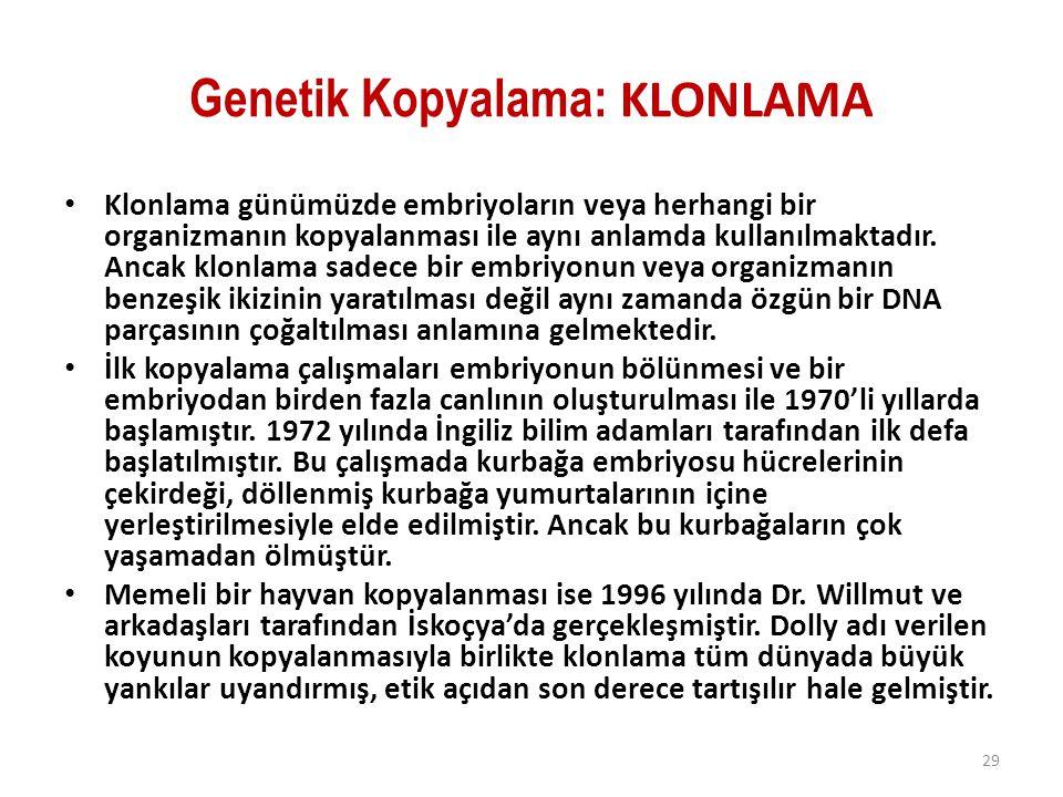Genetik Kopyalama: KLONLAMA Klonlama günümüzde embriyoların veya herhangi bir organizmanın kopyalanması ile aynı anlamda kullanılmaktadır. Ancak klonl