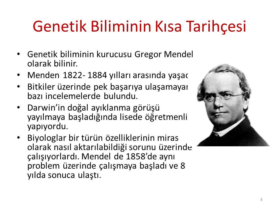 Genetik Biliminin Kısa Tarihçesi Genetik biliminin kurucusu Gregor Mendel olarak bilinir. Menden 1822- 1884 yılları arasında yaşadı. Bitkiler üzerinde