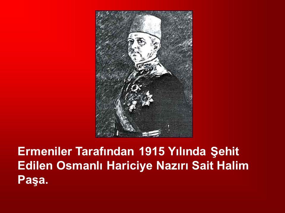 Ermeniler Tarafından 1915 Yılında Şehit Edilen Osmanlı Hariciye Nazırı Sait Halim Paşa.
