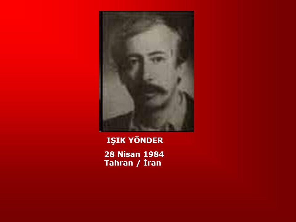 IŞIK YÖNDER 28 Nisan 1984 Tahran / İran