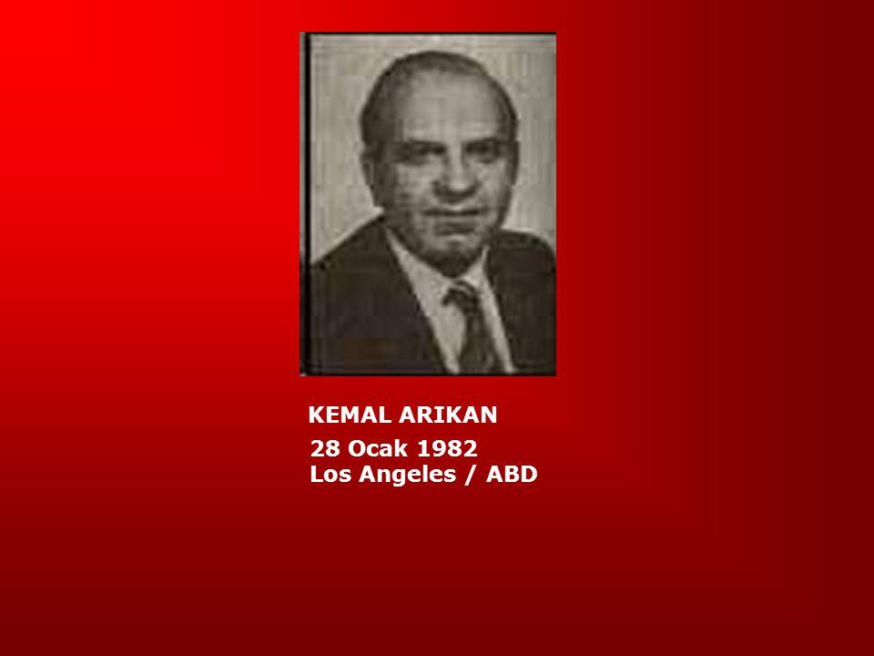 KEMAL ARIKAN 28 Ocak 1982 Los Angeles / ABD