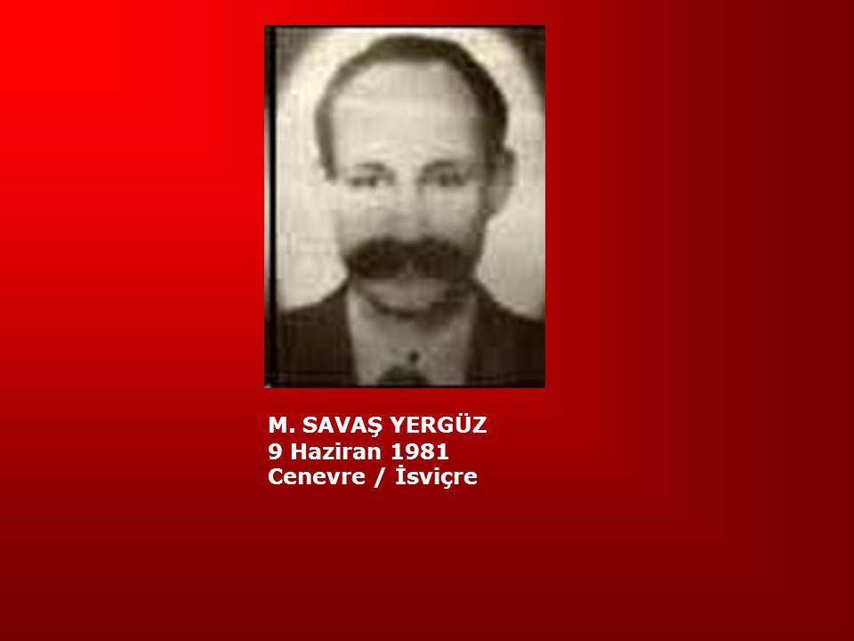 M. SAVAŞ YERGÜZ 9 Haziran 1981 Cenevre / İsviçre