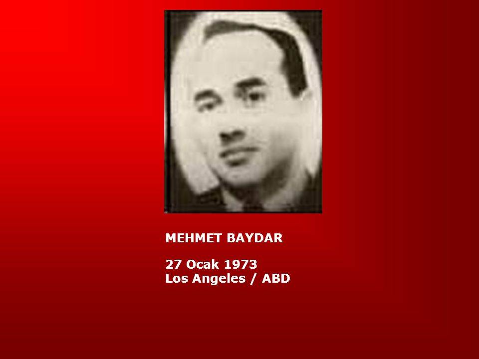 MEHMET BAYDAR 27 Ocak 1973 Los Angeles / ABD