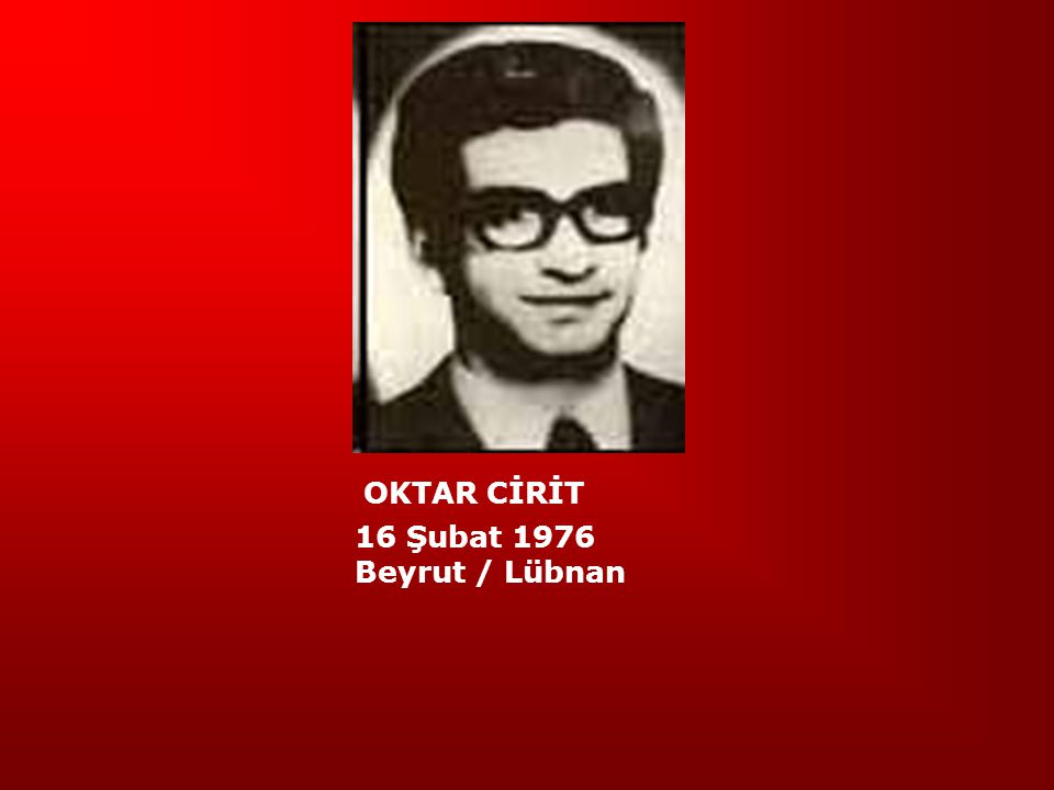 OKTAR CİRİT 16 Şubat 1976 Beyrut / Lübnan