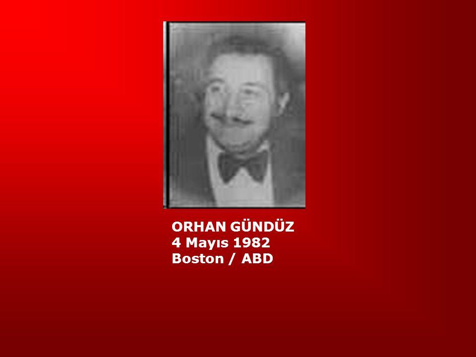ORHAN GÜNDÜZ 4 Mayıs 1982 Boston / ABD