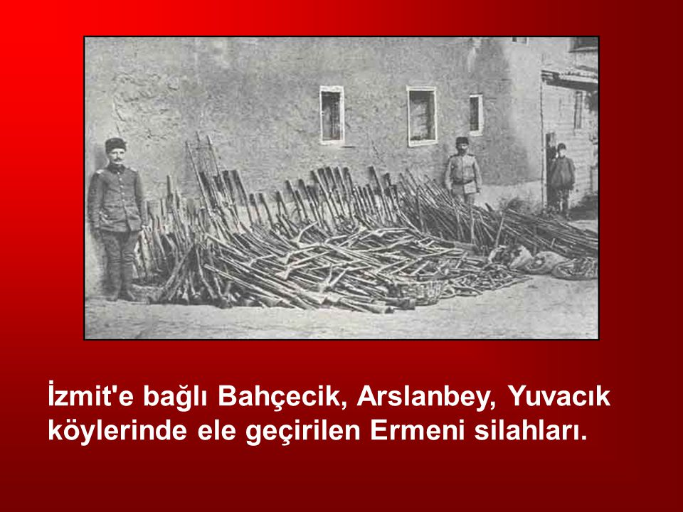 İzmit'e bağlı Bahçecik, Arslanbey, Yuvacık köylerinde ele geçirilen Ermeni silahları.