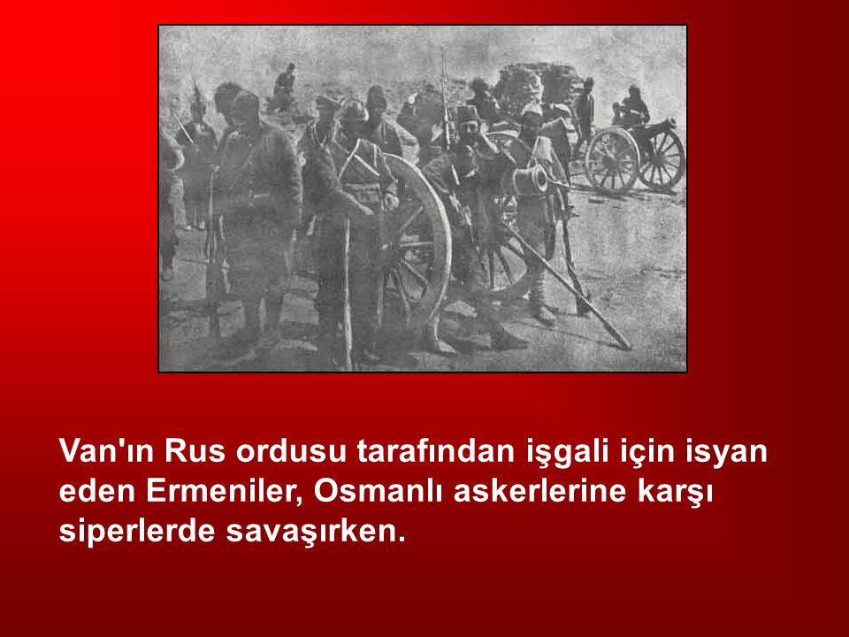 Van'ın Rus ordusu tarafından işgali için isyan eden Ermeniler, Osmanlı askerlerine karşı siperlerde savaşırken.